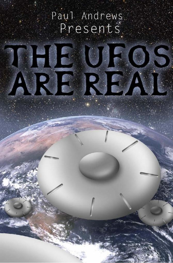 Paul Andrews Presents - THE UFOs are Real als e...