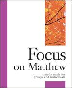 Focus on Matthew: A Study Guide for Groups and Individuals