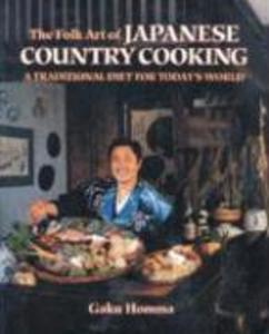 The Folk Art of Japanese Country Cooking: A Traditional Diet for Today's World als Taschenbuch