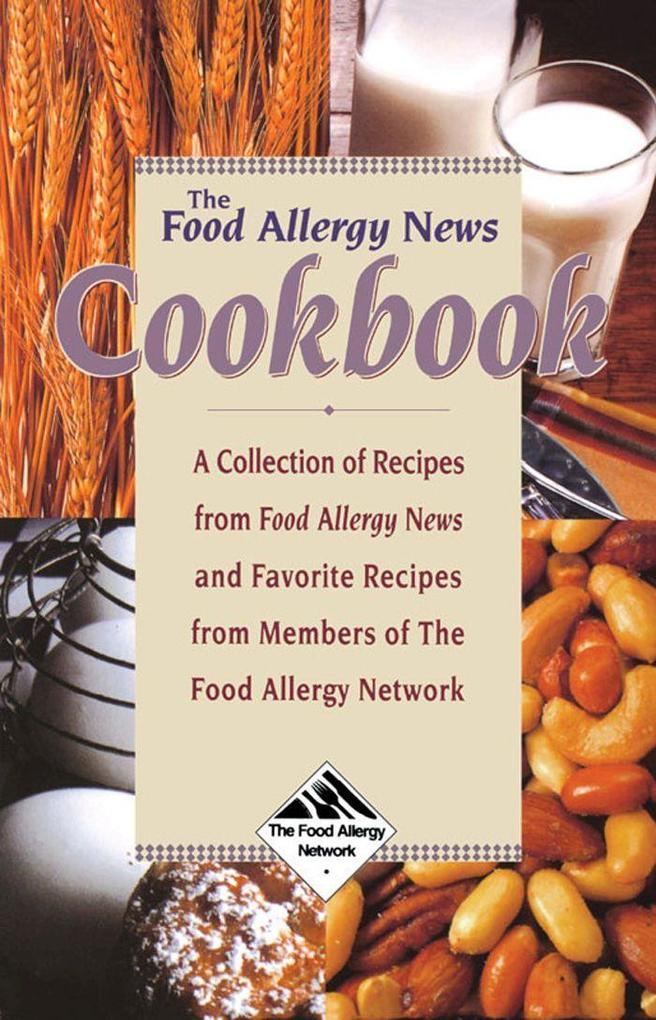 The Food Allergy News Cookbook: A Collection of Recipes from Food Allergy News and Members of the Food Allergy Network als Taschenbuch