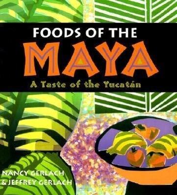 Foods of the Maya: A Taste of the Yucatan als Taschenbuch