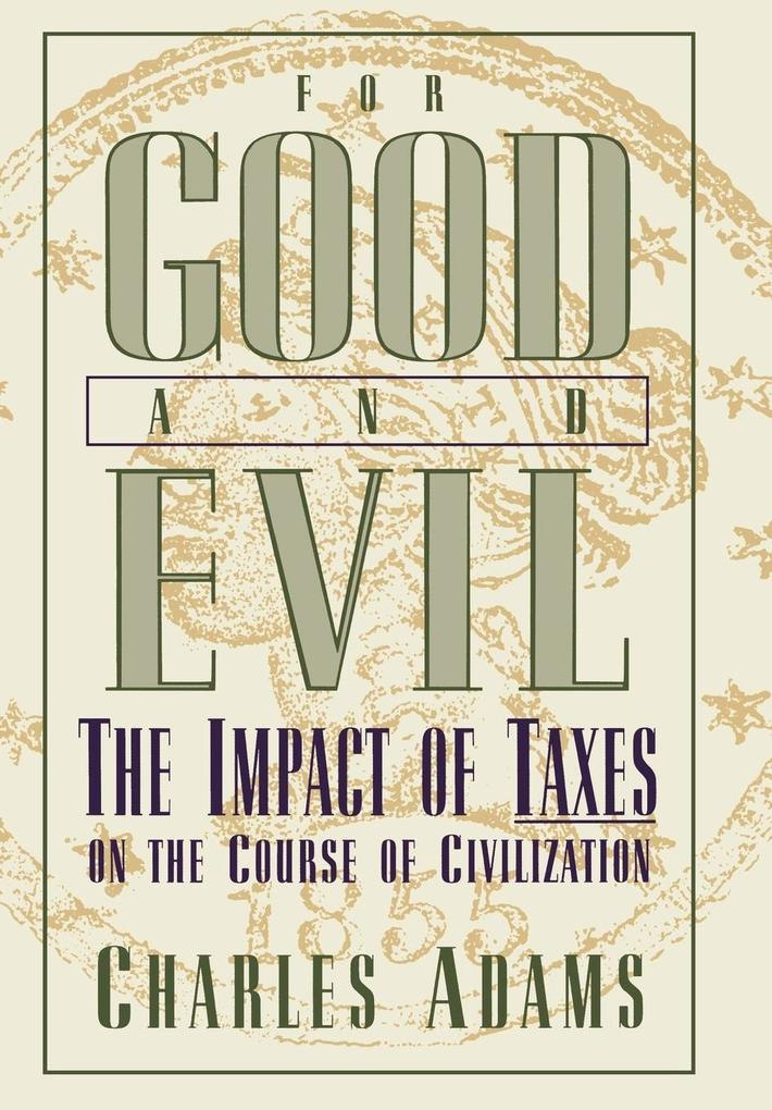 For Good and Evil: The Impact of Taxes on the Course of Civilization als Buch