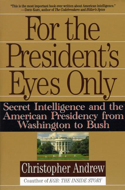 For the President's Eyes Only: Secret Intelligence and the American Presidency from Washington to Bush als Taschenbuch