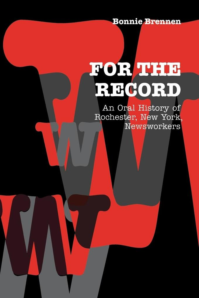 For the Record: An Oral History of Rochester, NY, Newsworkers als Taschenbuch