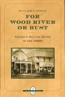 For Wood River or Bust: Idaho's Silver Boom of the 1880s als Buch