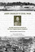 John Dooley's Civil War: An Irish American's Journey in the First Virginia Infantry Regiment