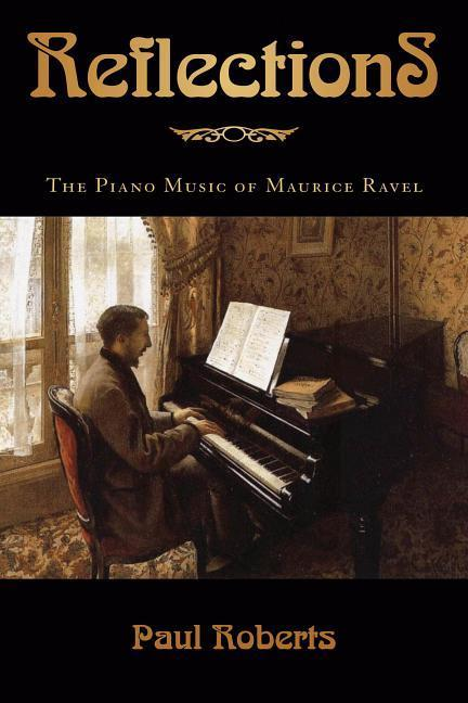 Reflections: The Piano Music of Maurice Ravel als Buch