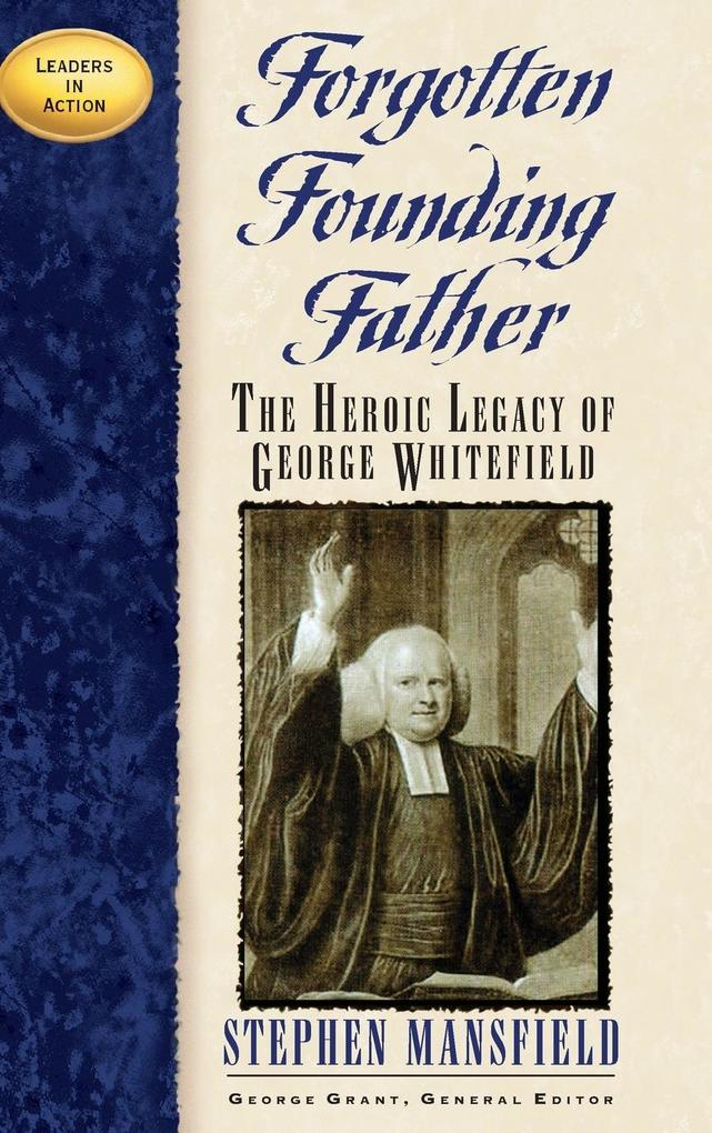 Forgotten Founding Father: The Heroic Legacy of George Whitefield als Buch