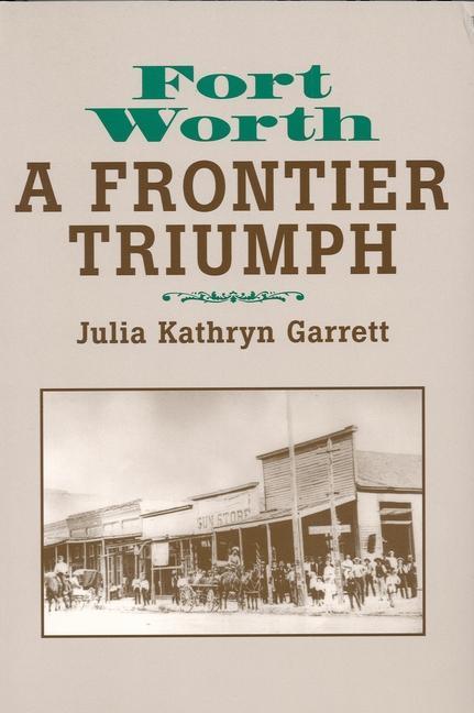 Fort Worth: A Frontier Triumph als Taschenbuch