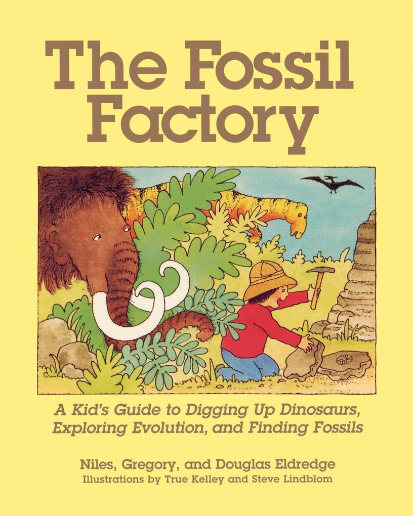 The Fossil Factory: A Kid's Guide to Digging Up Dinosaurs, Exploring Evolution, and Finding Fossils als Taschenbuch