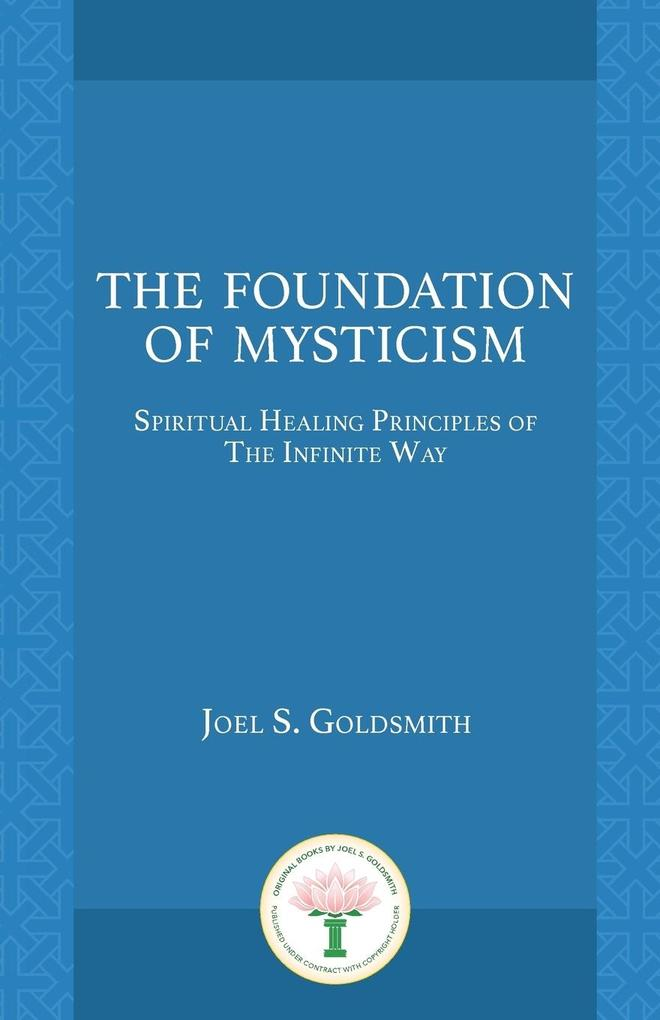 The Foundation of Mysticism: Spiritual Healing Principles of the Infinite Way als Taschenbuch