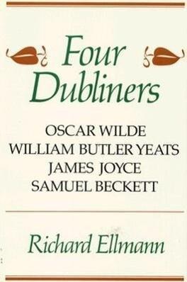 Four Dubliners: Wilde, Yeats, Joyce, and Beckett als Taschenbuch