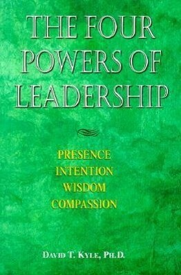 The Four Powers of Leadership: Presence Intention Wisdom Compassion als Taschenbuch