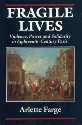 Fragile Lives: Violence, Power, and Solidarity in Eighteenth-Century Paris als Taschenbuch