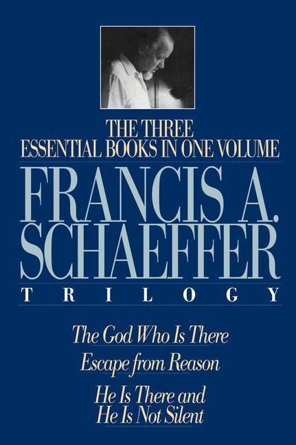 A Francis A. Schaeffer Trilogy: Three Essential Books in One Volume als Buch