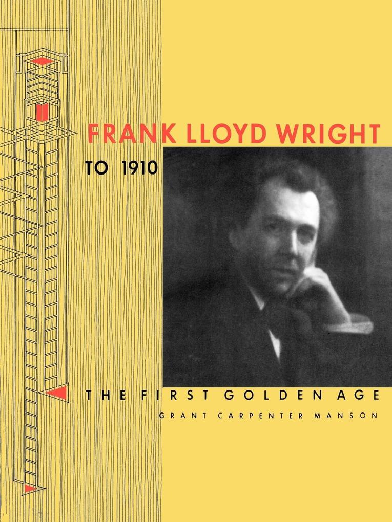 Frank Lloyd Wright to 1910: The First Golden Age als Taschenbuch