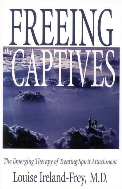 Freeing the Captives: The Emerging Therapy of Treating Spirit Attachment: The Emerging Therapy of Treating Spirit Attachment als Taschenbuch