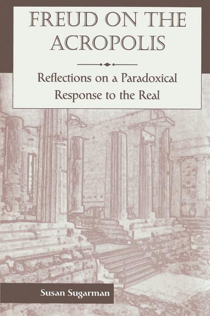 Freud on the Acropolis: Reflections on a Paradoxical Response to the Real als Taschenbuch