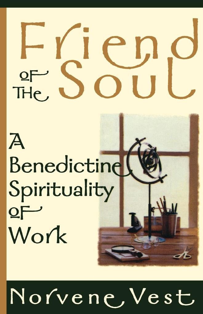 Friend of the Soul: A Benedictine Spirituality of Work als Taschenbuch