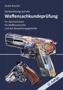 Vorbereitung auf die Waffensachkundeprüfung für Sportschützen, Waffensammler und das Bewachungsgewerbe