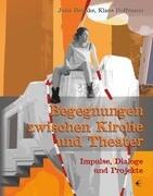 Begegnungen zwischen Kirche und Theater