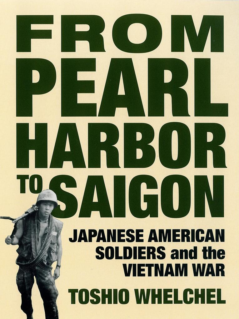 From Pearl Harbor to Saigon: Japanese American Soldiers and the Vietnam War als Buch