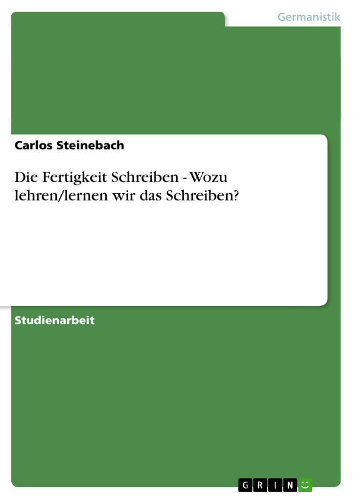 Die Fertigkeit Schreiben - Wozu lehren/lernen w...