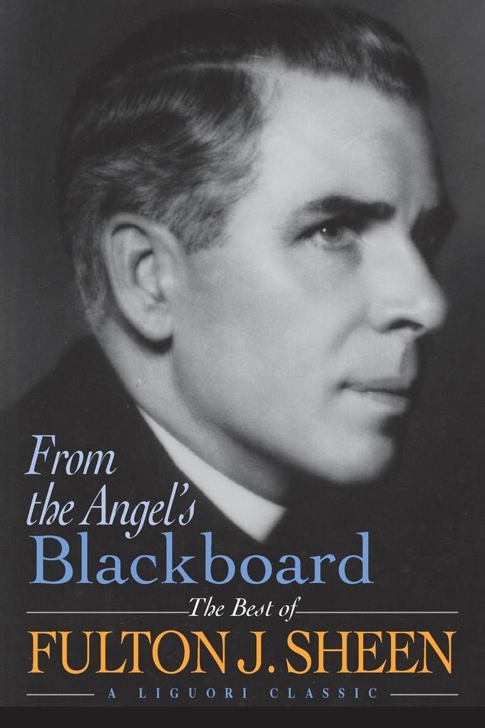 From the Angel's Blackboard: The Best of Fulton J. Sheen als Taschenbuch