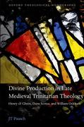 Divine Production in Late Medieval Trinitarian Theology: Henry of Ghent, Duns Scotus, and William Ockham