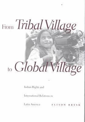 From Tribal Village to Global Village: Indian Rights and International Relations in Latin America als Taschenbuch