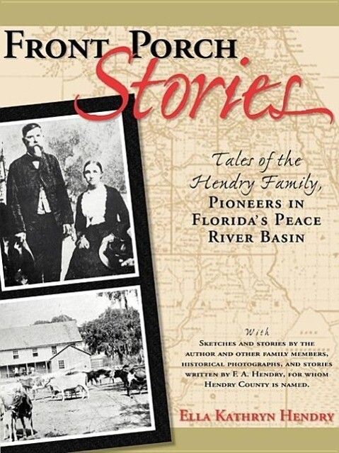 Front Porch Stories: Tales of the Hendry Family--Pioneers in Florida's Peace River Basin als Taschenbuch