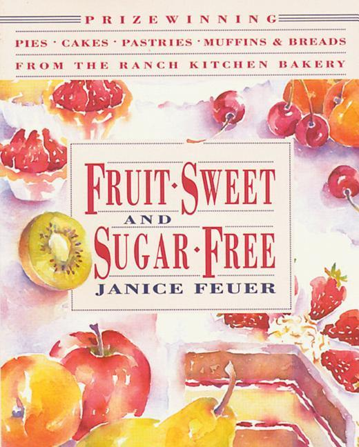 Fruit-Sweet and Sugar-Free: Prize-Winning Pies, Cakes, Pastries, Muffins, and Breads from the Ranch Kitchen Bakery als Taschenbuch