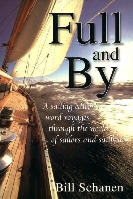 Full and by: A Sailing Editor's Word Voyages Through the World of Sailors and Sailboats als Taschenbuch