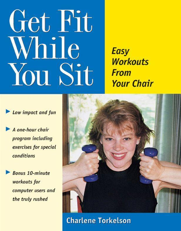 Get Fit While You Sit: Easy Workouts for the Young at Heart als Taschenbuch