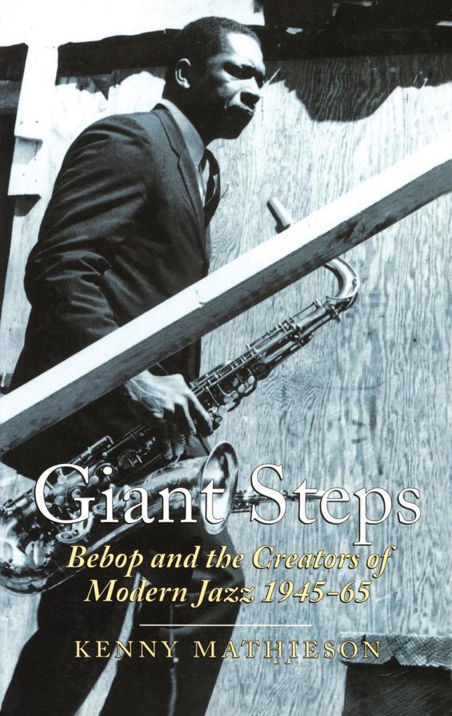 Giant Steps: Bebop and the Creators of Modern Jazz, 1945-65 als Taschenbuch