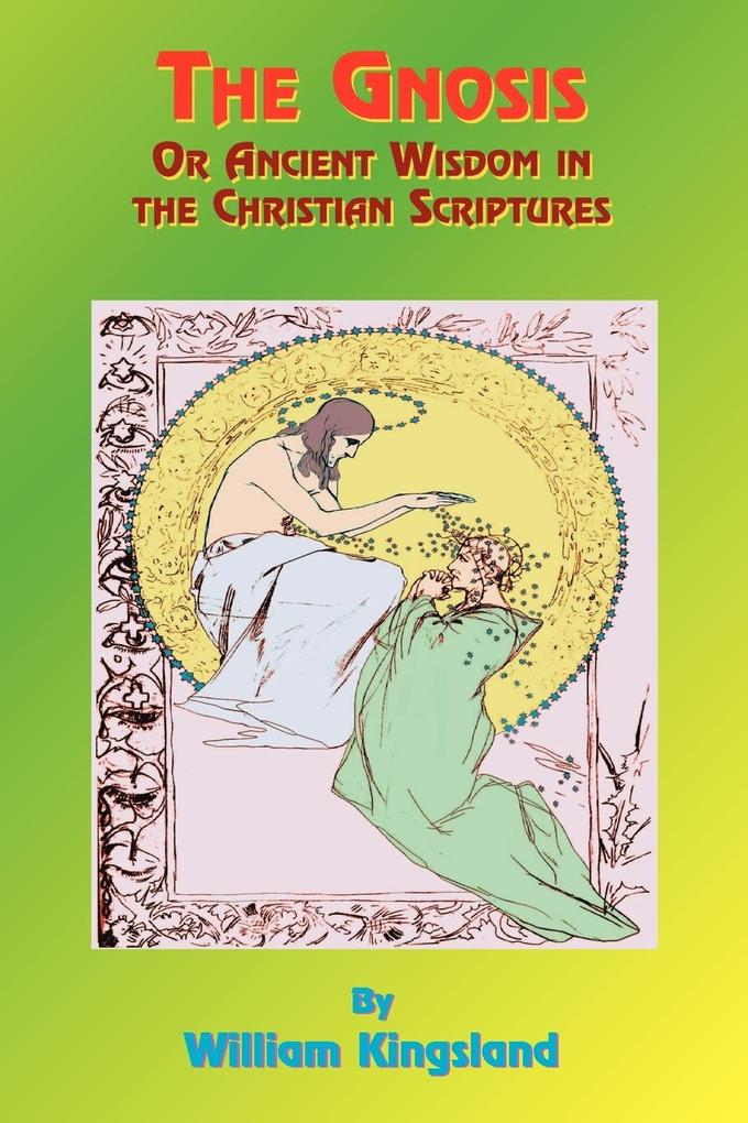 The Gnosis or Ancient Wisdom in the Christian Scriptures als Taschenbuch