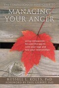 The Compassionate-Mind Guide to Managing Your Anger: Using Compassion-Focused Therapy to Calm Your Rage and Heal Your Relationships