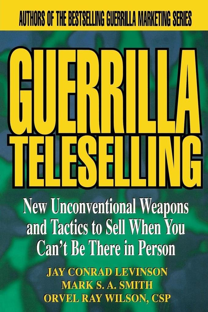 Guerrilla Teleselling: New Unconventional Weapons & Tactics to Sell When You Can't Be There in Person als Buch