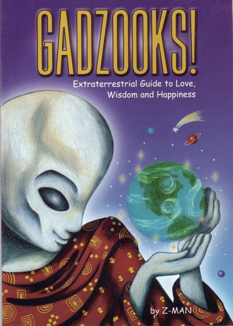Gadzooks! Extraterrestrial Guide to Love, Wisdom, and Happiness: Extraterrestrial Guide to Love, Wisdom and Happine als Taschenbuch