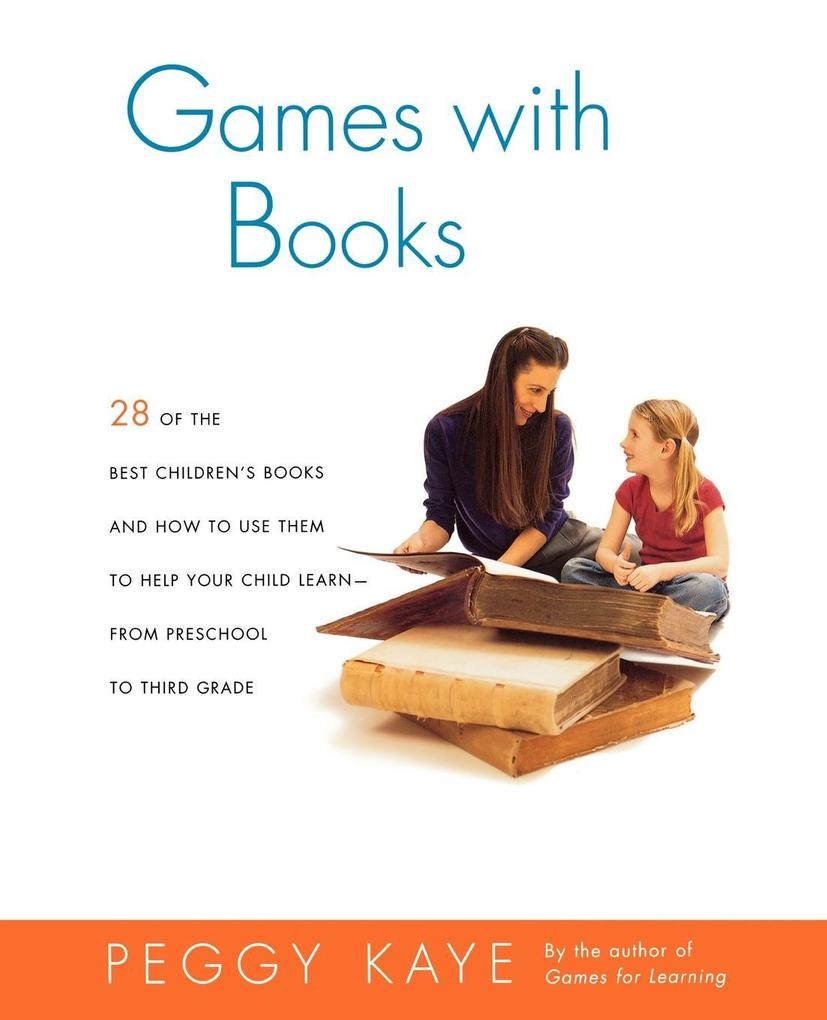 Games with Books: Twenty-Eight of the Best Children's Books and How to Use Them to Help Your Child Learn from Preschool to Third Grade als Taschenbuch