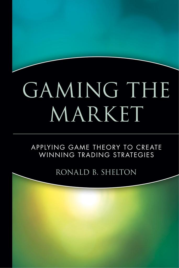 Gaming the Market: Applying Game Theory to Create Winning Trading Strategies als Buch