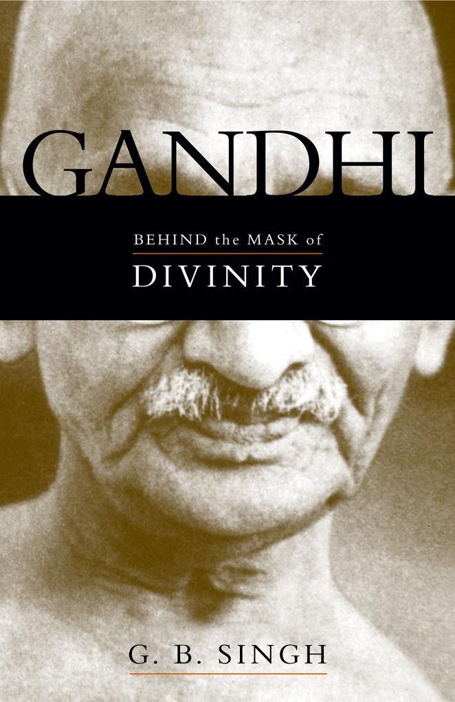 Gandhi: Behind the Mask of Divinity als Buch