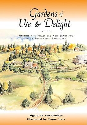 Gardens of Use & Delight: Uniting the Practical and Beautiful in an Integrated Landscape als Taschenbuch