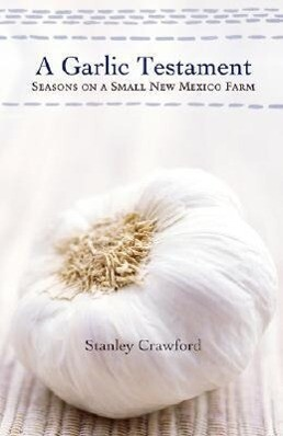A Garlic Testament: Seasons on a Small New Mexico Farm als Taschenbuch