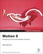 Motion 5: Designing and Animating Motion Graphics [With DVD ROM]
