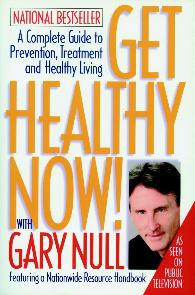 Get Healthy Now!: A Complete Guide to Prevention, Treatment, and Healthy Living als Buch