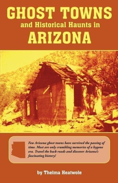 Ghost Towns & Historical Haunts in Arizona als Taschenbuch