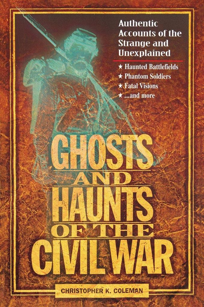Ghosts and Haunts of the Civil War: Authentic Accounts of the Strange and Unexplained als Taschenbuch