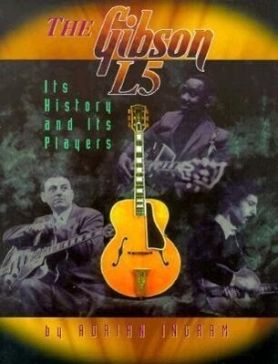 The Gibson L5 - Its History And Its Players als Taschenbuch
