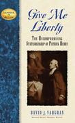 Give Me Liberty: The Uncompromising Statesmanship of Patrick Henry